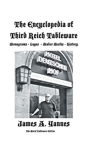 The Encyclopedia of Third Reich Tableware: Yannes, James a.