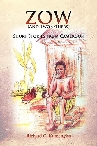 Zow And Two Others Short Stories From Cameroon: Richard C. Kumengisa