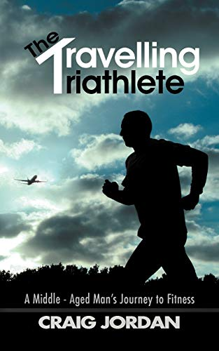 9781467000802: The Travelling Triathlete: A Middle - Aged Man's Journey To Fitness