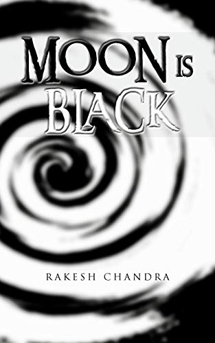 Moon is Black: Rakesh Chandra