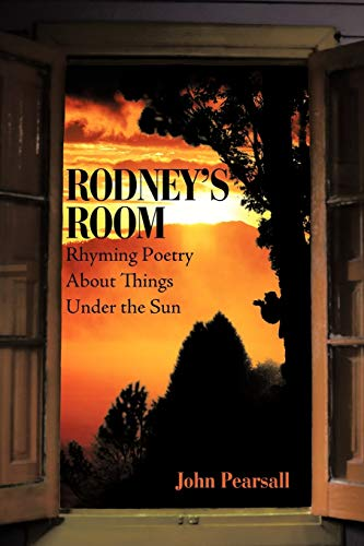 Rodneys Room Rhyming Poetry About Things Under the Sun: John Pearsall