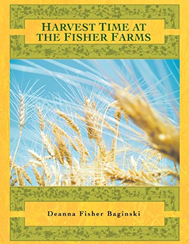 Harvest Time At The Fisher Farms: Deanna Fisher Baginski