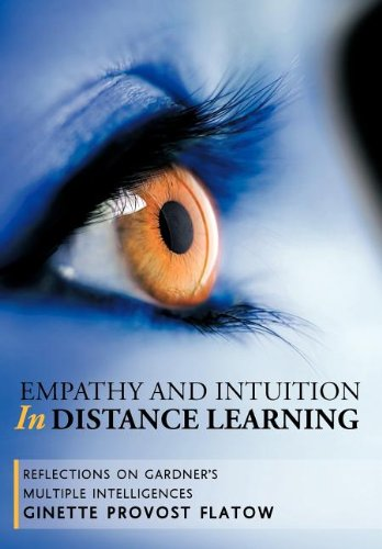 Empathy and Intuition in Distance Learning: Reflections on Gardners Multiple Intelligences: Ginette...