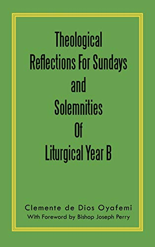 Theological Reflections for Sundays and Solemnities of Liturgical Year B: Clemente de Dios Oyafemi