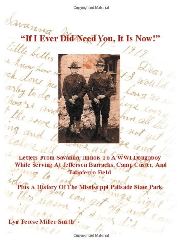 9781467035668: If I Ever Did Need You, It Is Now!: Letters From Savanna, Illinois To A WWI Doughboy While Serving At Jefferson Barracks, Camp Custer, And Taliaferro ... Of The Mississippi Palisade State Park