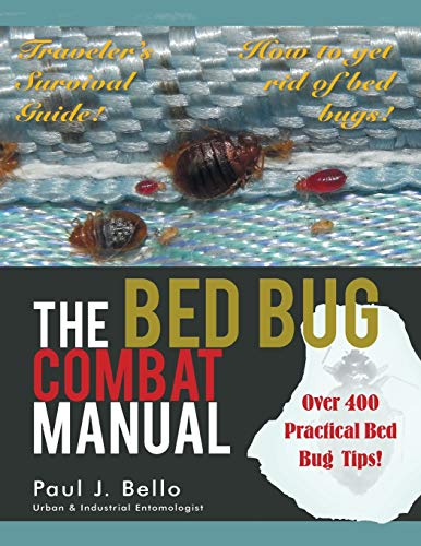 The Bed Bug Combat Manual: Bello, Paul J.
