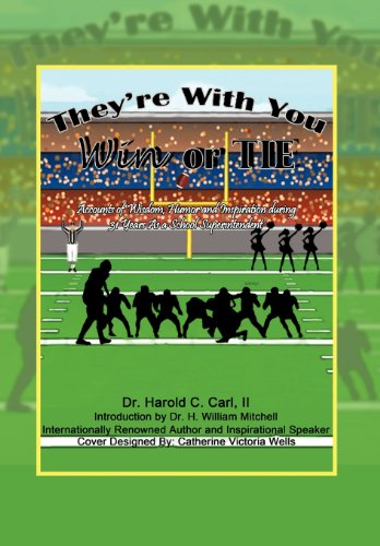 Theyre with You Win or Tie: Accounts of Wisdom, Humor and Inspiration During 31 Years as a School ...
