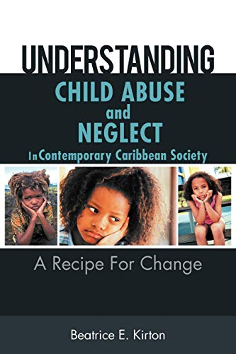 9781467038324: Understanding Child Abuse and Neglect In Contemporary Caribbean Society: A Recipe For Change