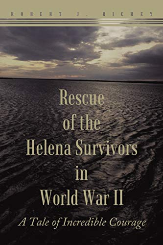 9781467038577: Rescue Of The Helena Survivors In World War Ii: A Tale of Incredible Courage