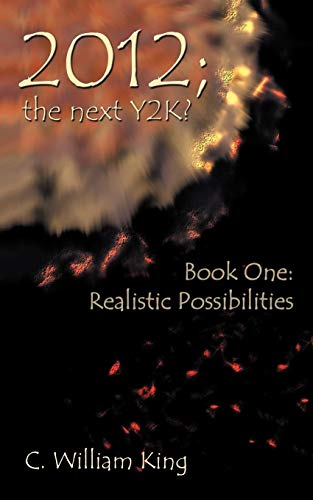 2012 The Next Y2k Book One The Realistic Possibilities: C. William King