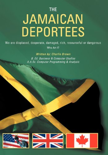 The Jamaican Deportees: (We Are Displaced, Desperate, Damaged, Rich, Resourceful or Dangerous). Who...