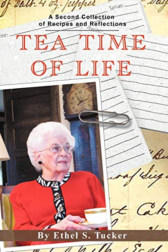 Tea Time of Life: A Second Collection of Recipes and Reflections: Tucker, Ethel S.