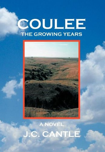 Coulee: The Growing Years a Novel: J. C. Cantle