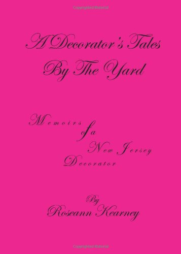 9781467042550: A Decorator's Tales by the Yard: Memoirs of a New Jersey Decorator