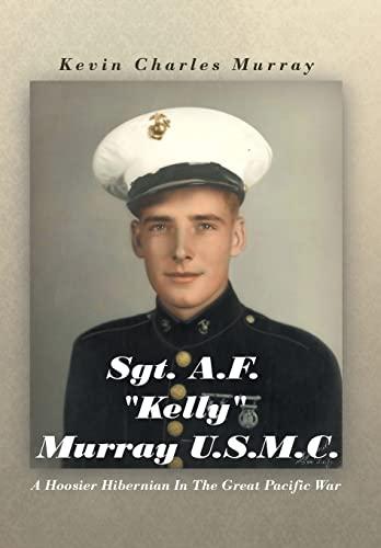 9781467043922: Sgt. A.F. Kelly Murray U.S.M.C.: A Hoosier Hibernian in the Great Pacific War