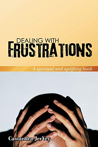 Dealing With Frustrations A spiritual and uplifting book: Cassandra JerVey