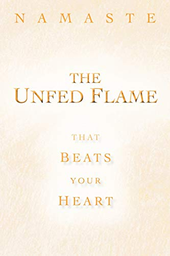 The Unfed Flame: That Beats Your Heart: Namaste Namaste