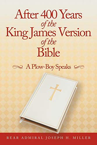 9781467049054: After 400 Years Of The King James Version Of The Bible: A Plow-Boy Speaks