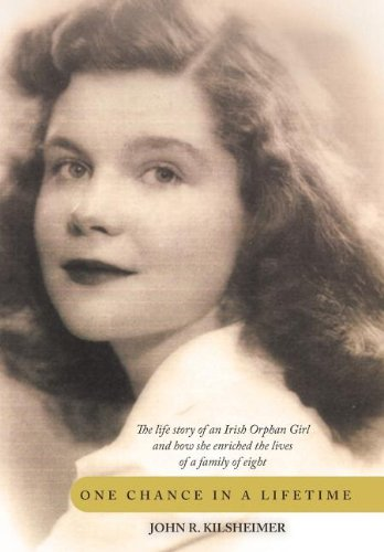 9781467054379: One Chance in a Lifetime: The Life Story of an Irish Orphan Girl and How She Enriched the Lives of a Family of Eight