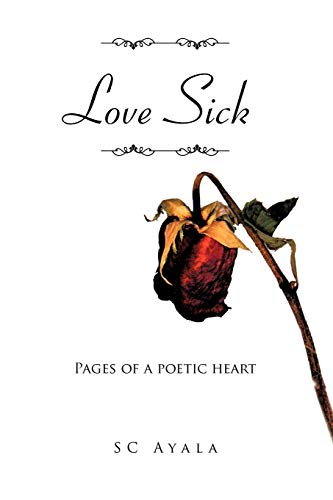 Love Sick: Pages Of A Poetic Heart: SC Ayala