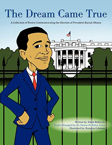 The Dream Came True: A Collection of Poetry Commemorating the Election of President Barack Obama