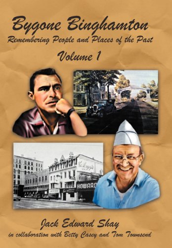 Bygone Binghamton: Remembering People and Places of the Past Volume One: Jack Edward Shay