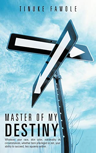 9781467069878: Master of My Destiny: Whatever Your Race, Skin Color, Nationality or Circumstances, Whether Born Privileged or not, Your Ability to Succeed, Lies Squarely Within.