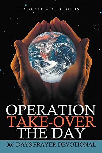 Operation Take-Over the Day: 365 Days Prayer Devotional: Solomon, A. O.