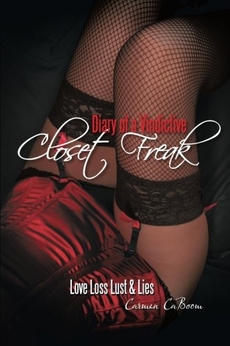 9781467072991: Diary of a Vindictive Closet Freak: Love, Loss, Lust and Lies