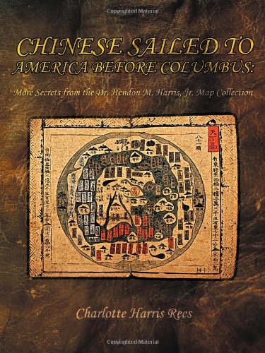 9781467076548: Chinese Sailed to America Before Columbus: More Secrets from the Dr. Hendon M. Harris, Jr. Map Collection