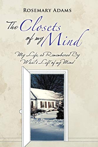 The Closets Of My Mind My Life, as Remembered By Whats Left of my Mind: Rosemary Adams