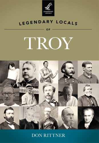 Legendary Locals of Troy (9781467100076) by Don Rittner