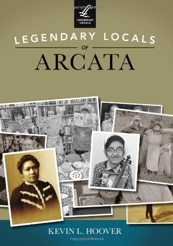 Legendary Locals of Arcata: Hoover, Kevin L.