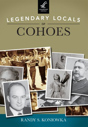 Legendary Locals of Cohoes (Paperback): Randy S. Koniowka