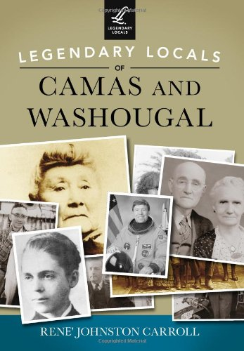 9781467101035: Legendary Locals of Camas and Washougal