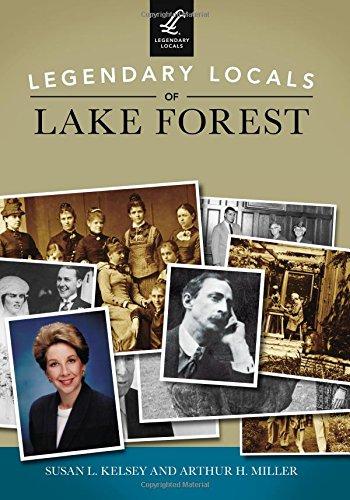 Legendary Locals of Lake Forest: Arthur H. Miller; Susan L. Kelsey