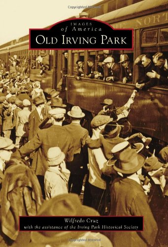 9781467110549: Old Irving Park (Images of America)