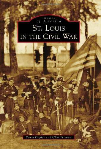 St. Louis in the Civil War (Images of America (Arcadia Publishing)): Dupler, Dawn; Petrovic, Cher