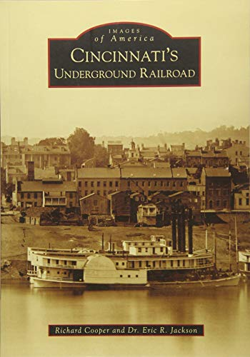 Cincinnati's Underground Railroad (Images of America (Arcadia Publishing)): Cooper, Richard
