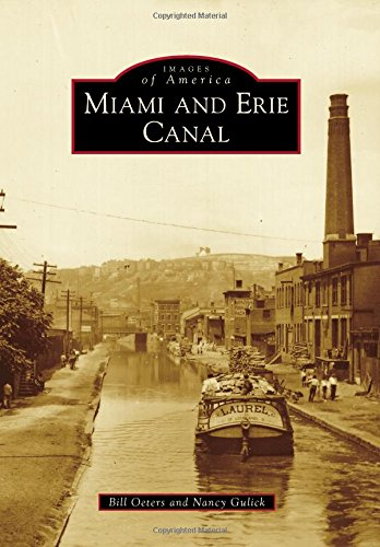 Miami and Erie Canal (Images of America (Arcadia Publishing)): Oeters, Bill; Gulick, Nancy