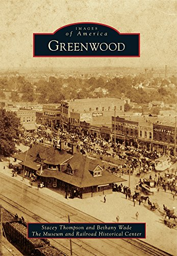 Greenwood (Images of America Series): Thompson, Stacey; Wade, Bethany; The Museum and Railroad ...