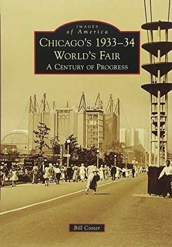 Chicago's 1933-34 World's Fair:: A Century of Progress (Images of America): Cotter, Bill