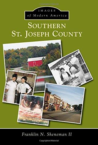 Southern St. Joseph County (Images of Modern America): Sheneman II, Franklin N.