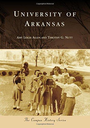 University of Arkansas (Campus History): Amy Leigh Allen; Timothy G. Nutt