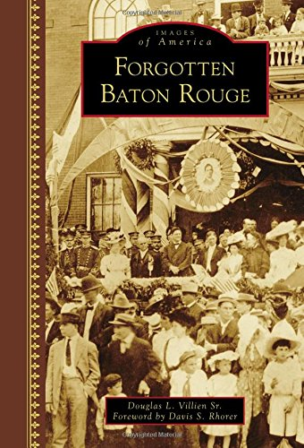 Forgotten Baton Rouge (Images of America (Arcadia Publishing)): Douglas L. Villien Sr