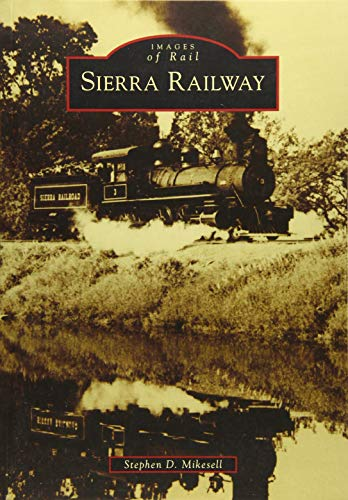 Sierra Railway (Images of Rail): Stephen D. Mikesell