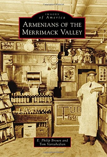 Armenians of the Merrimack Valley (Images of America): E. Philip Brown; Tom Vartabedian