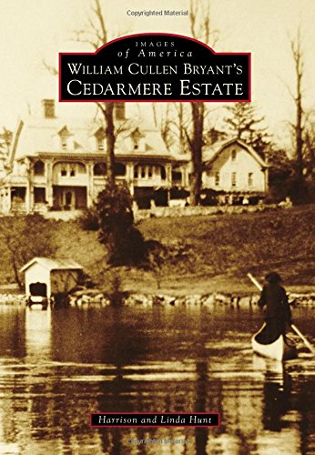 William Cullen Bryant S Cedarmere Estate (Images of America): Harrison Hunt; Linda Hunt