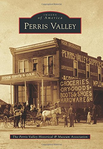 Perris Valley (Images of America): The Perris Valley Historical & Museum Association