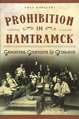 9781467117531: Prohibition in Hamtramck:: Gangsters, Gunfights & Getaways (American Palate)